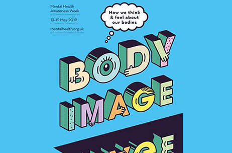 Mental Health Awareness Week 13-19 May 2019: Body image – how we feel and think about our bodies